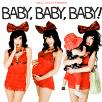Sassy Delure presents: BABY BABY BABY