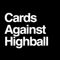 CARDS AGAINST HIGHBALL (21+ at 9:00PM)